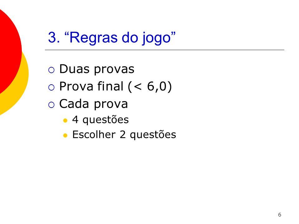 3. Regras do jogo Duas provas Prova final (< 6,0) Cada prova