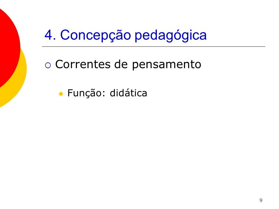 4. Concepção pedagógica Correntes de pensamento Função: didática