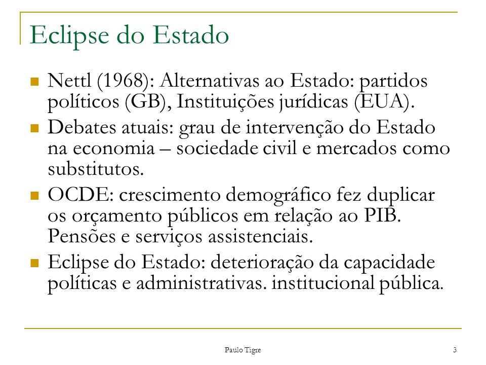 Eclipse do EstadoNettl (1968): Alternativas ao Estado: partidos políticos (GB), Instituições jurídicas (EUA).
