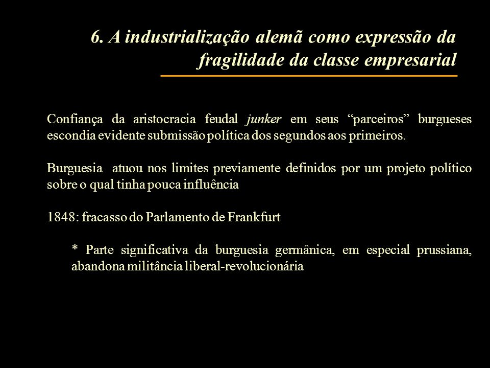 6. A industrialização alemã como expressão da fragilidade da classe empresarial