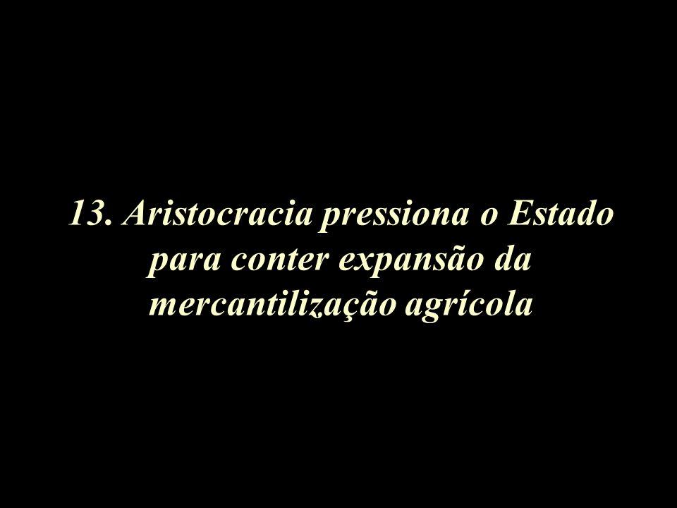 13. Aristocracia pressiona o Estado para conter expansão da mercantilização agrícola