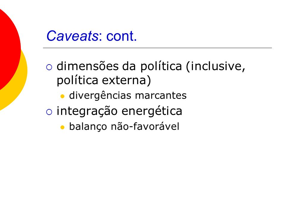 Caveats: cont. dimensões da política (inclusive, política externa)