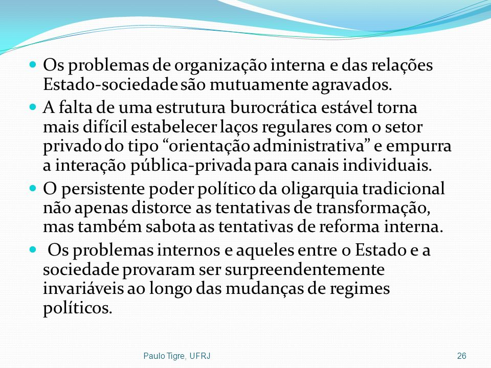 Os problemas de organização interna e das relações Estado-sociedade são mutuamente agravados.