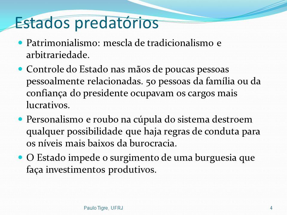 Estados predatórios Patrimonialismo: mescla de tradicionalismo e arbitrariedade.