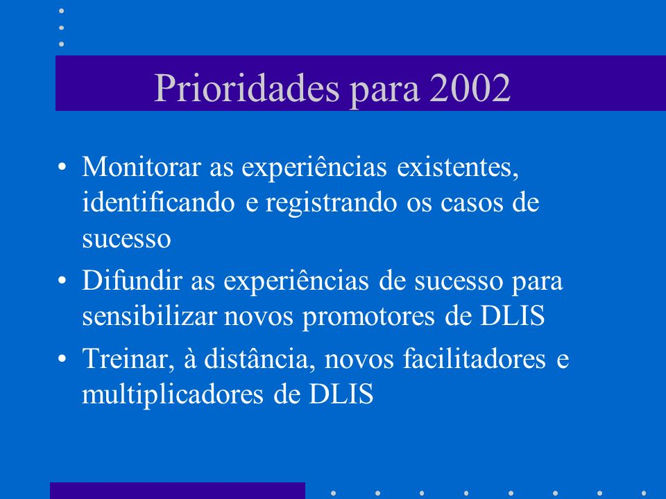 Prioridades para 2002 Monitorar as experiências existentes, identificando e registrando os casos de sucesso.