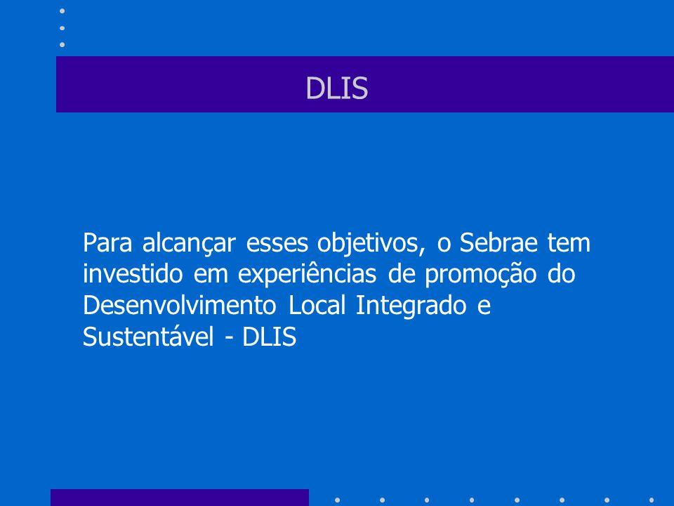 DLIS Para alcançar esses objetivos, o Sebrae tem investido em experiências de promoção do Desenvolvimento Local Integrado e Sustentável - DLIS.