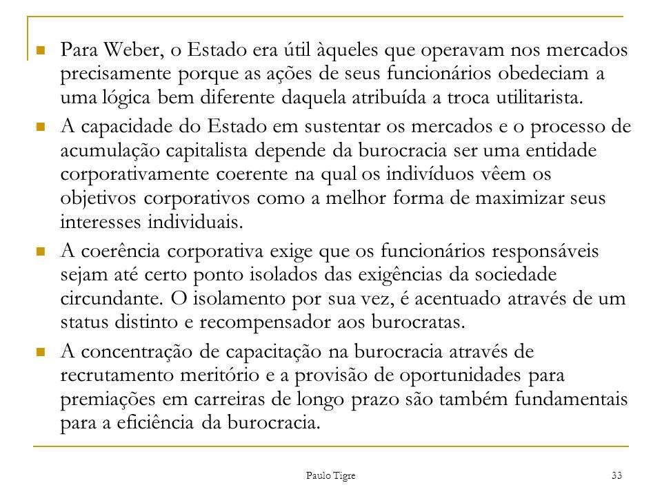 Para Weber, o Estado era útil àqueles que operavam nos mercados precisamente porque as ações de seus funcionários obedeciam a uma lógica bem diferente daquela atribuída a troca utilitarista.