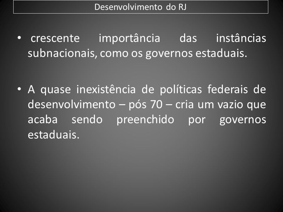 Desenvolvimento do RJcrescente importância das instâncias subnacionais, como os governos estaduais.