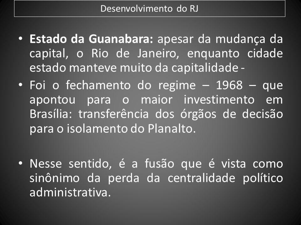 Desenvolvimento do RJEstado da Guanabara: apesar da mudança da capital, o Rio de Janeiro, enquanto cidade estado manteve muito da capitalidade -