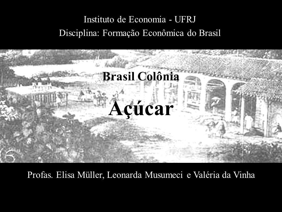 Açúcar Brasil Colônia Instituto de Economia - UFRJ
