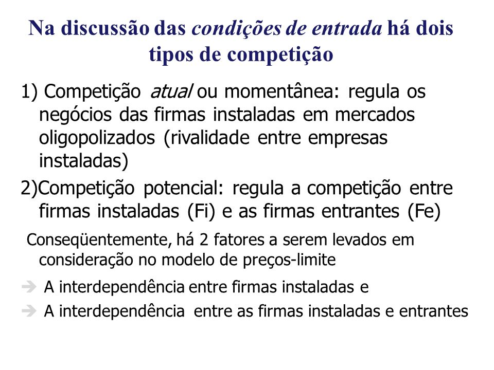Na discussão das condições de entrada há dois tipos de competição