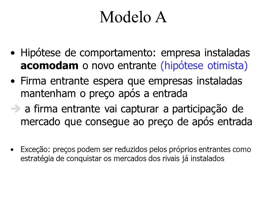Modelo A Hipótese de comportamento: empresa instaladas acomodam o novo entrante (hipótese otimista)