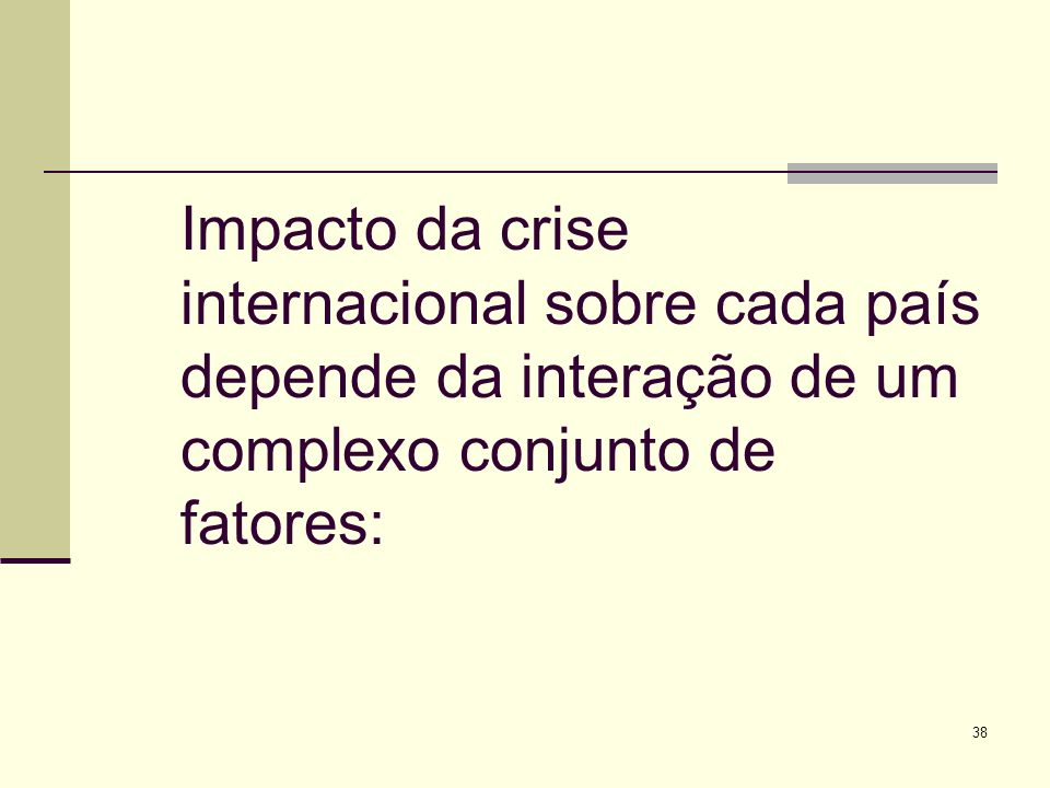 Impacto da crise internacional sobre cada país depende da interação de um complexo conjunto de fatores: