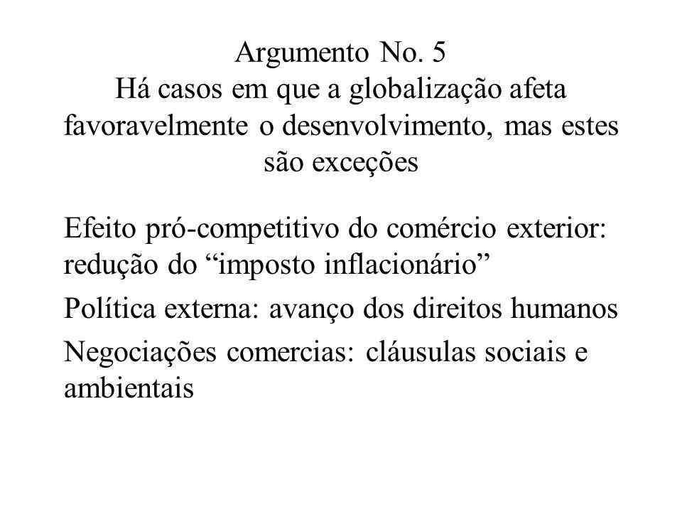 Argumento No. 5 Há casos em que a globalização afeta favoravelmente o desenvolvimento, mas estes são exceções