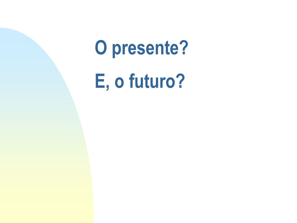 O presente E, o futuro