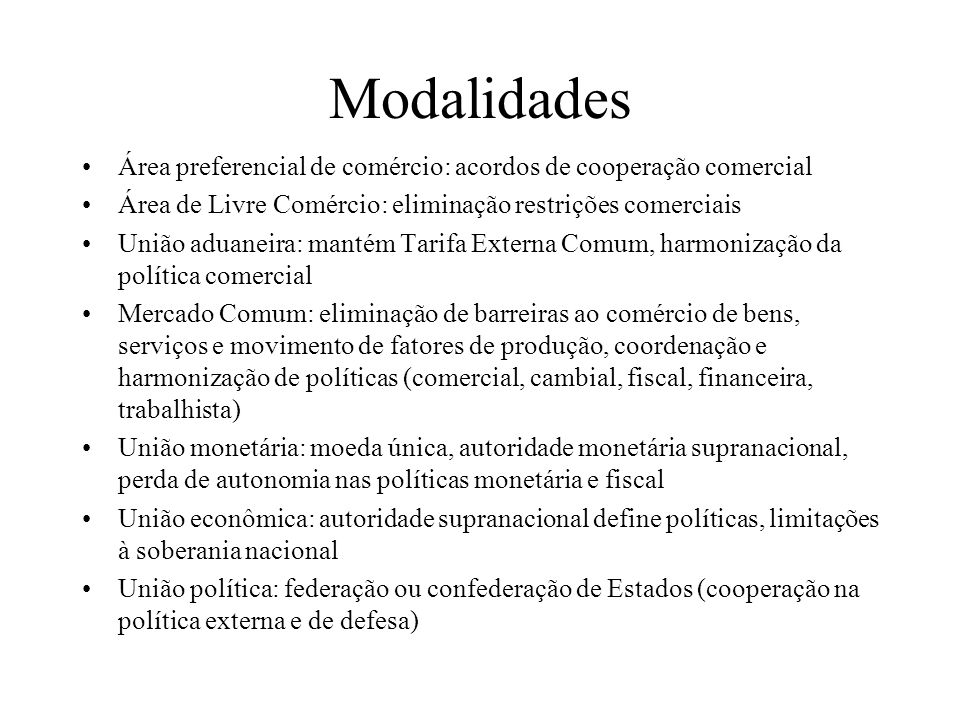 Modalidades Área preferencial de comércio: acordos de cooperação comercial. Área de Livre Comércio: eliminação restrições comerciais.