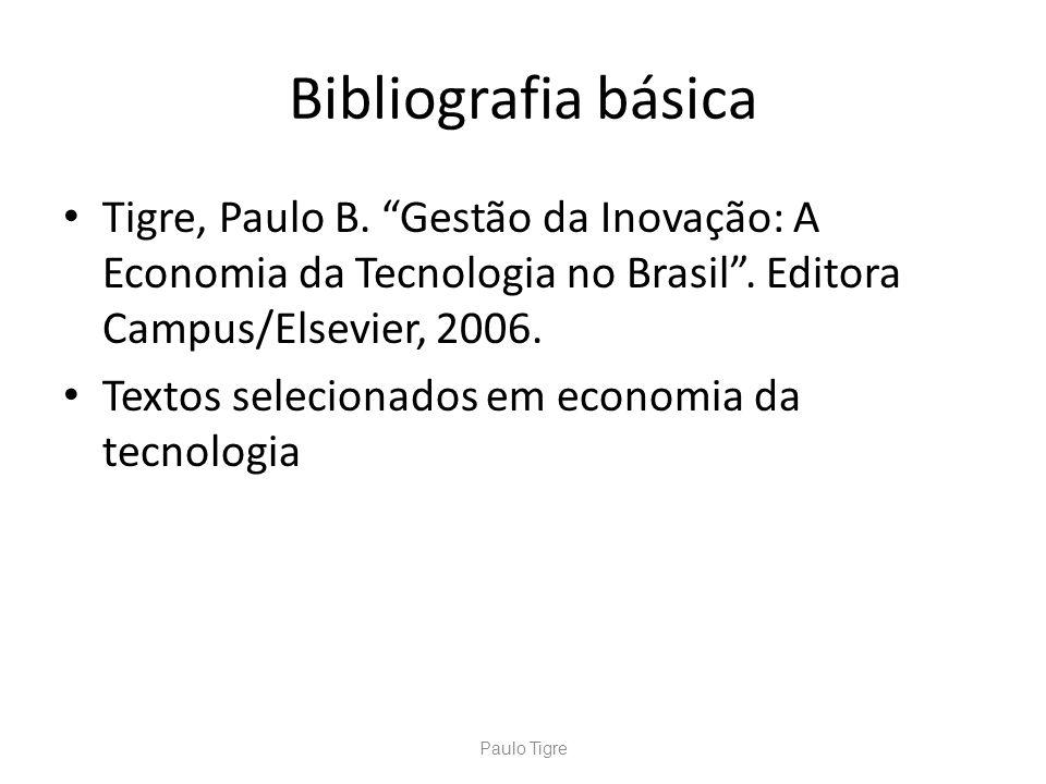 Bibliografia básica Tigre, Paulo B. Gestão da Inovação: A Economia da Tecnologia no Brasil . Editora Campus/Elsevier, 2006.