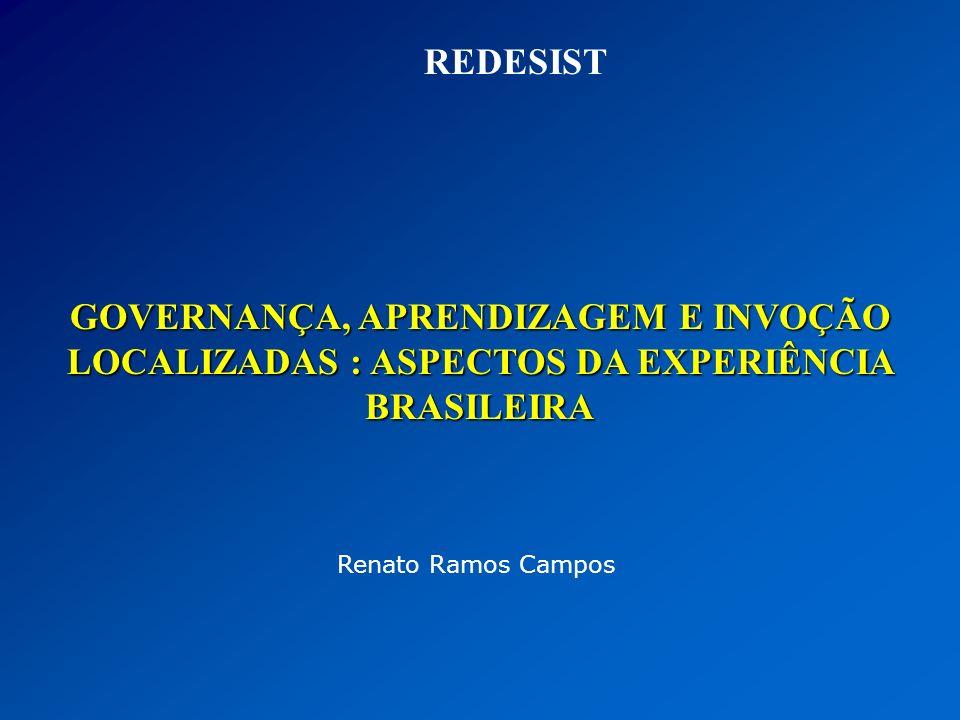 REDESISTGOVERNANÇA, APRENDIZAGEM E INVOÇÃO LOCALIZADAS : ASPECTOS DA EXPERIÊNCIA BRASILEIRA.