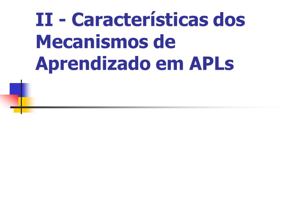 II - Características dos Mecanismos de Aprendizado em APLs