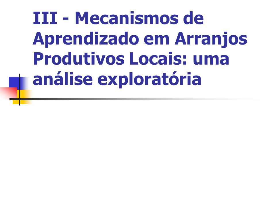 III - Mecanismos de Aprendizado em Arranjos Produtivos Locais: uma análise exploratória