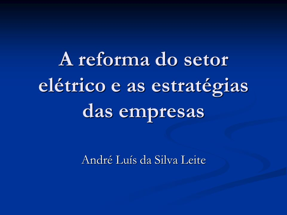 A reforma do setor elétrico e as estratégias das empresas