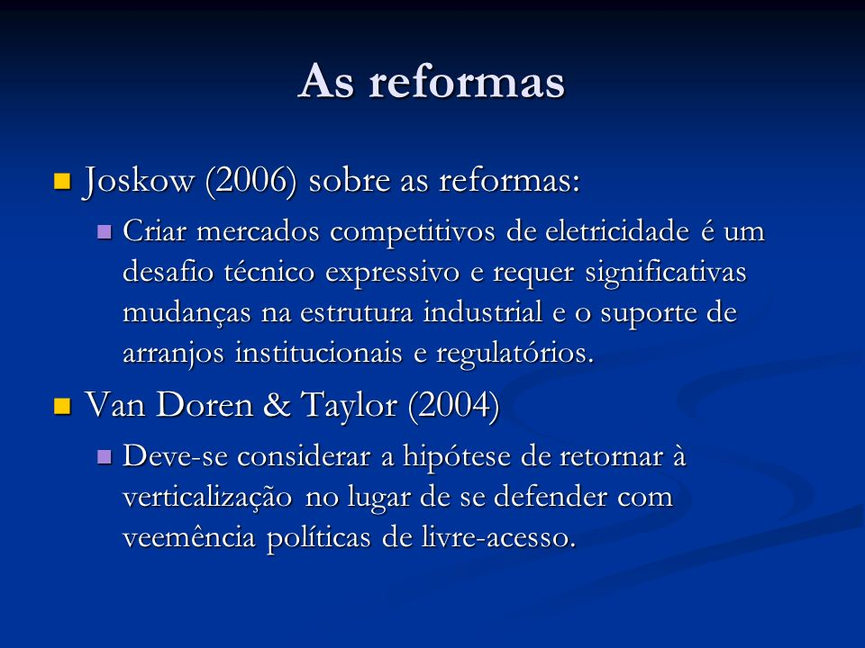 As reformas Joskow (2006) sobre as reformas: Van Doren & Taylor (2004)