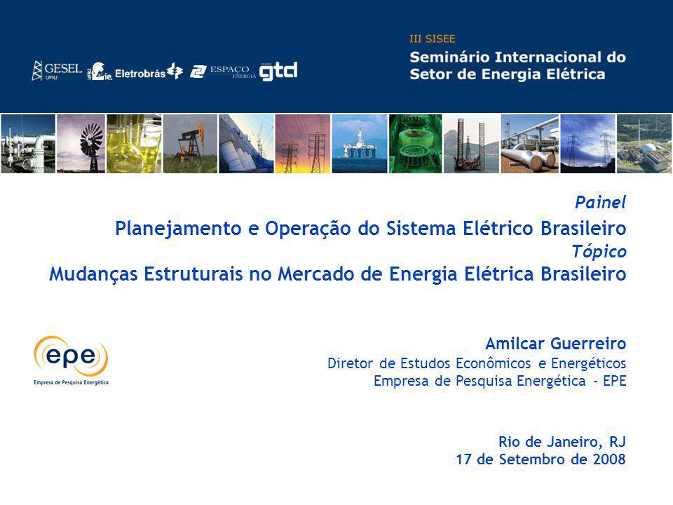 Painel Planejamento e Operação do Sistema Elétrico Brasileiro Tópico Mudanças Estruturais no Mercado de Energia Elétrica Brasileiro
