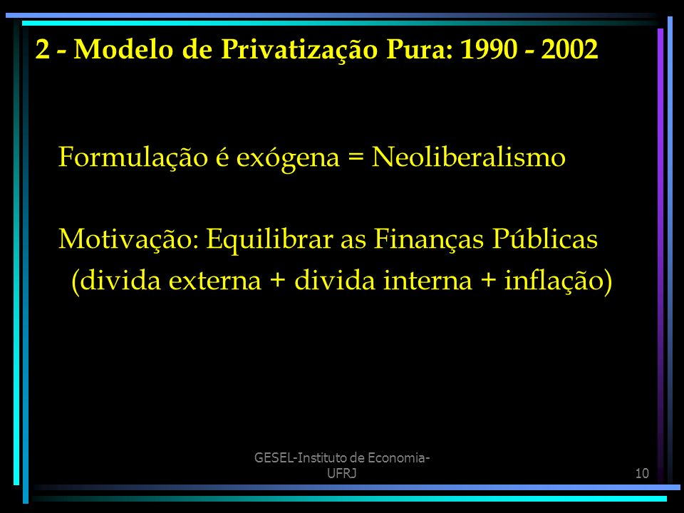 2 - Modelo de Privatização Pura: 1990 - 2002