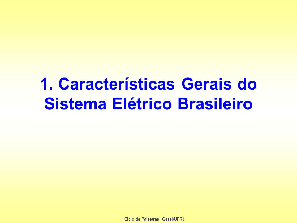 1. Características Gerais do Sistema Elétrico Brasileiro
