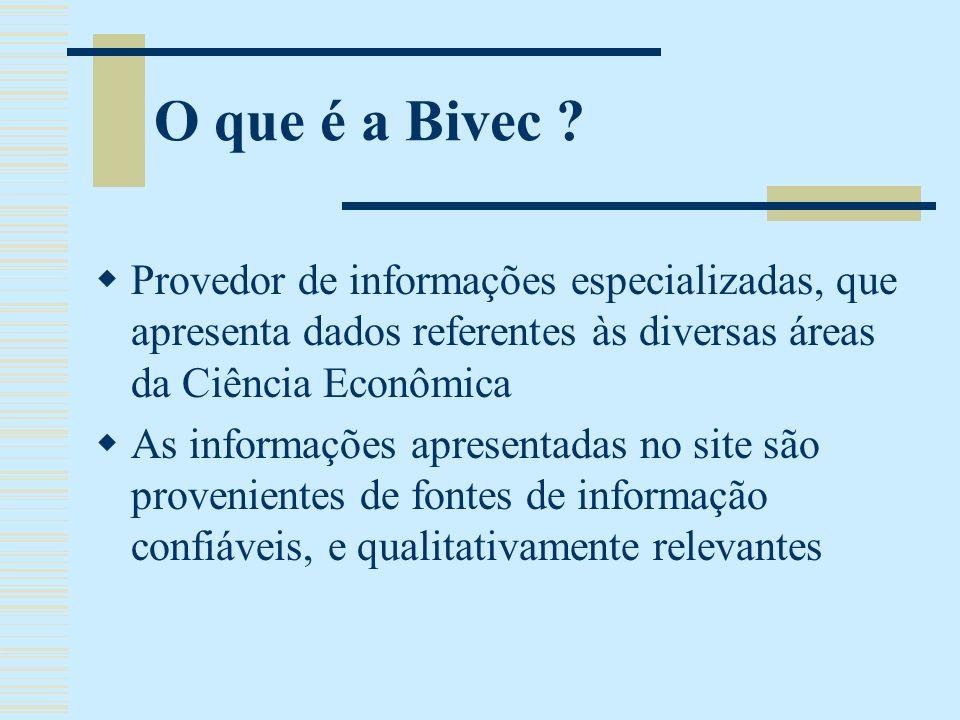 O que é a Bivec Provedor de informações especializadas, que apresenta dados referentes às diversas áreas da Ciência Econômica.