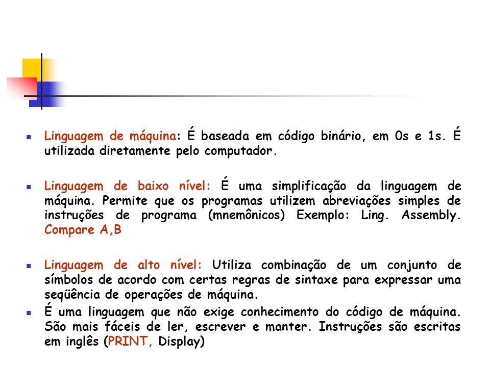 Linguagem de máquina: É baseada em código binário, em 0s e 1s
