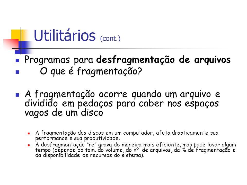 Utilitários (cont.) Programas para desfragmentação de arquivos