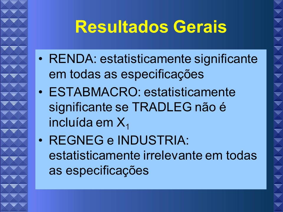 Resultados Gerais RENDA: estatisticamente significante em todas as especificações.