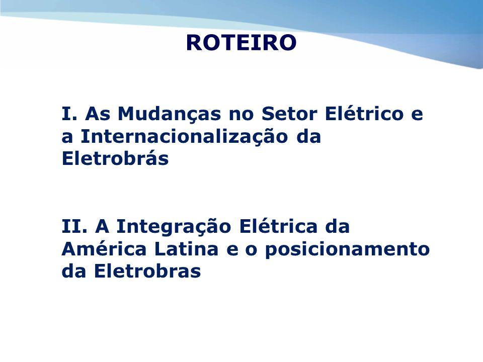 ROTEIRO I. As Mudanças no Setor Elétrico e a Internacionalização da Eletrobrás.