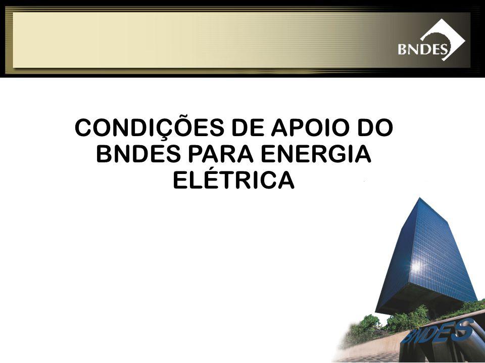 CONDIÇÕES DE APOIO DO BNDES PARA ENERGIA ELÉTRICA