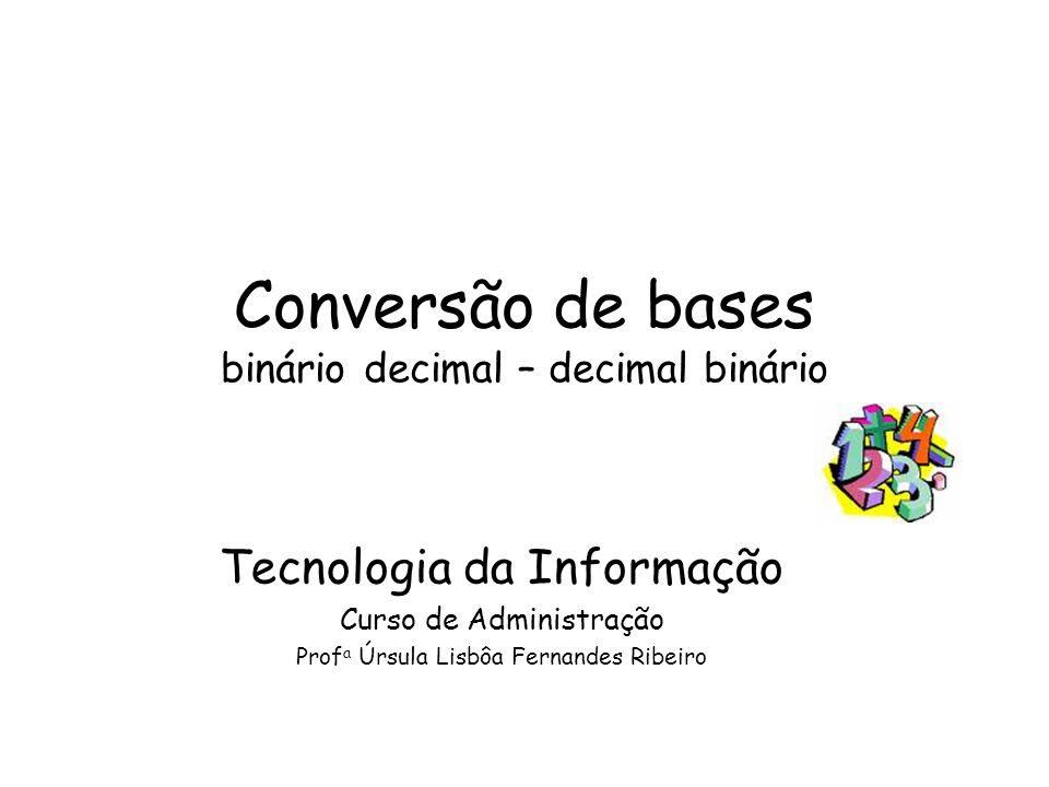 Conversão de bases binário decimal – decimal binário