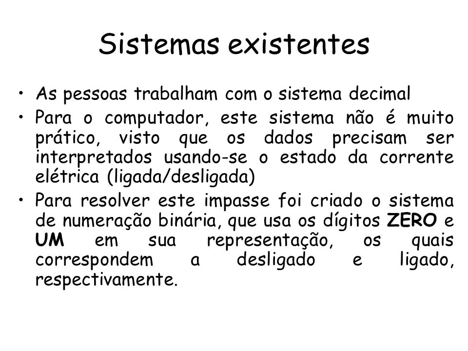 Sistemas existentes As pessoas trabalham com o sistema decimal