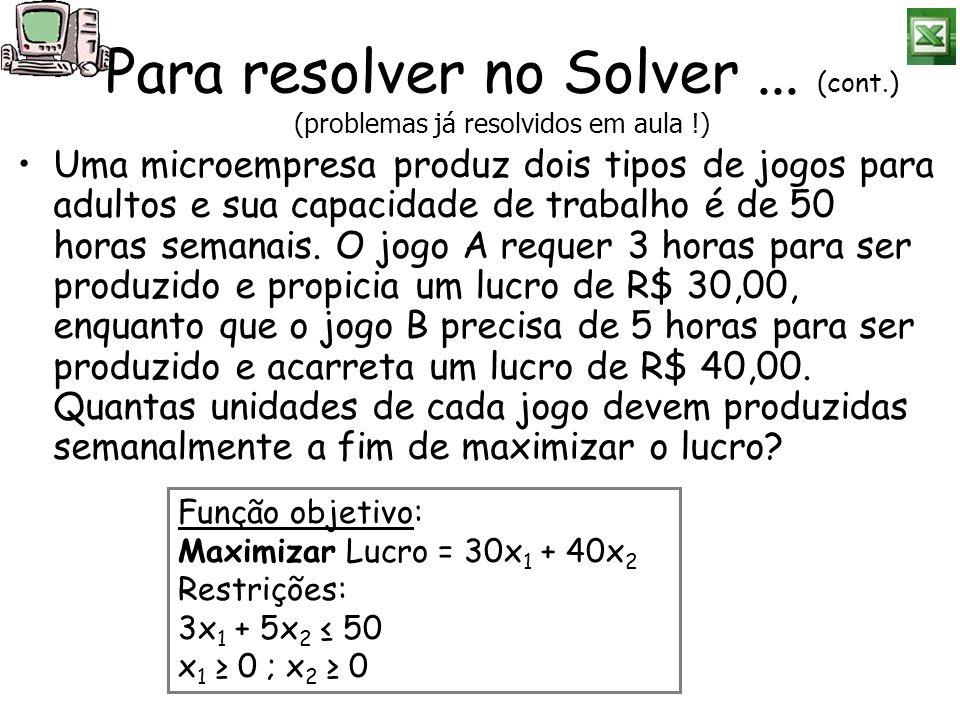 Para resolver no Solver ... (cont.) (problemas já resolvidos em aula !)