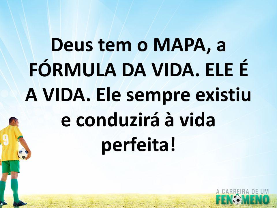 Deus tem o MAPA, a FÓRMULA DA VIDA. ELE É A VIDA