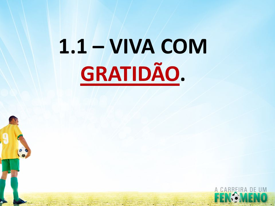 1.1 – VIVA COM GRATIDÃO.