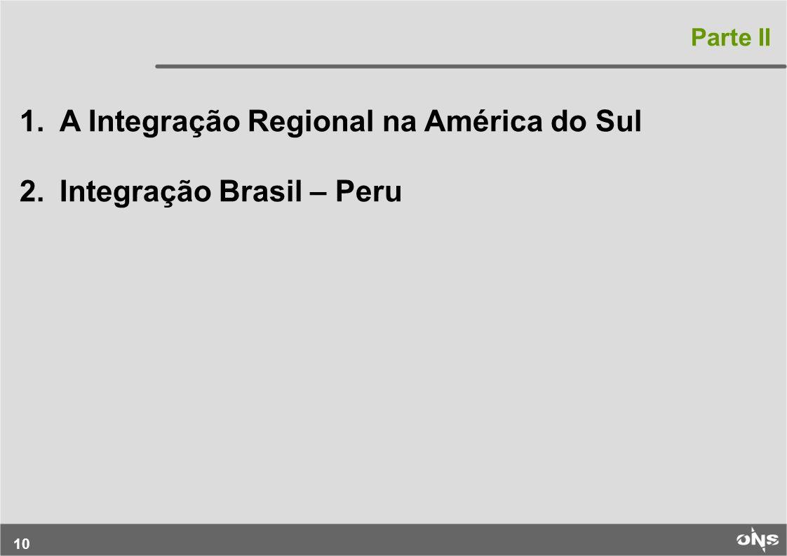 A Integração Regional na América do Sul Integração Brasil – Peru