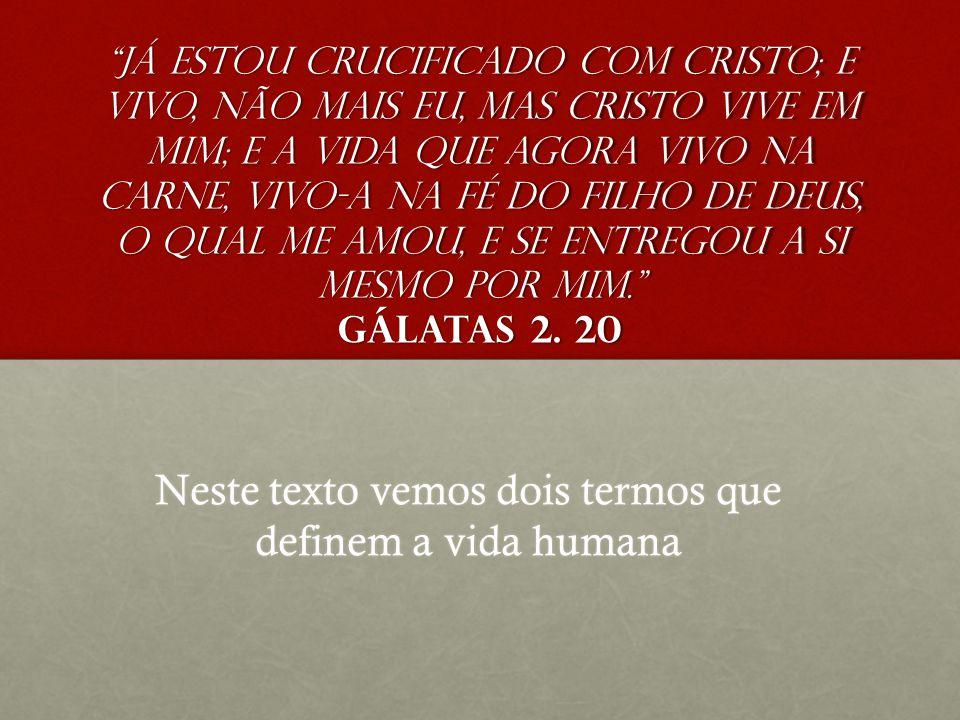 Neste texto vemos dois termos que definem a vida humana