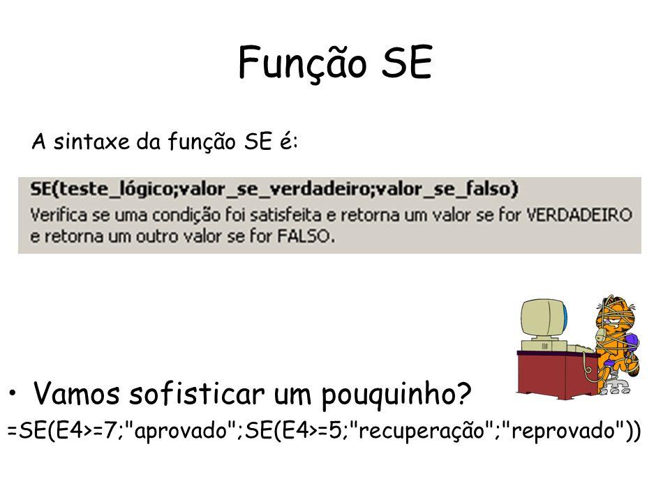 Função SE Vamos sofisticar um pouquinho A sintaxe da função SE é:
