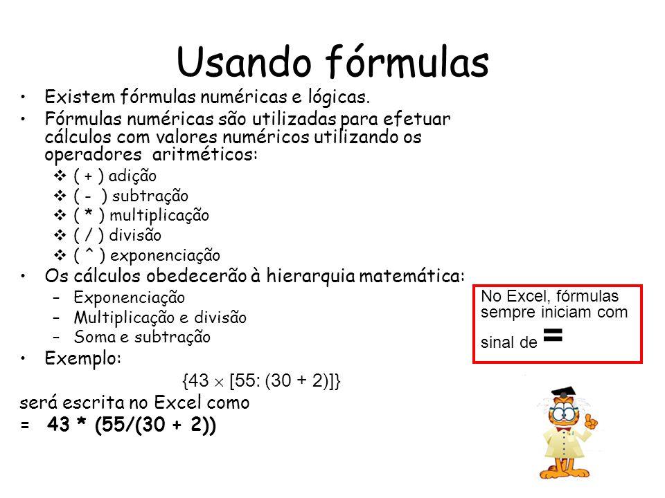 Usando fórmulas Existem fórmulas numéricas e lógicas.
