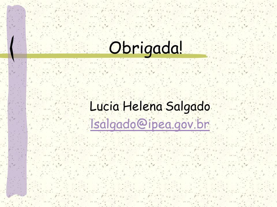Obrigada! Lucia Helena Salgado lsalgado@ipea.gov.br