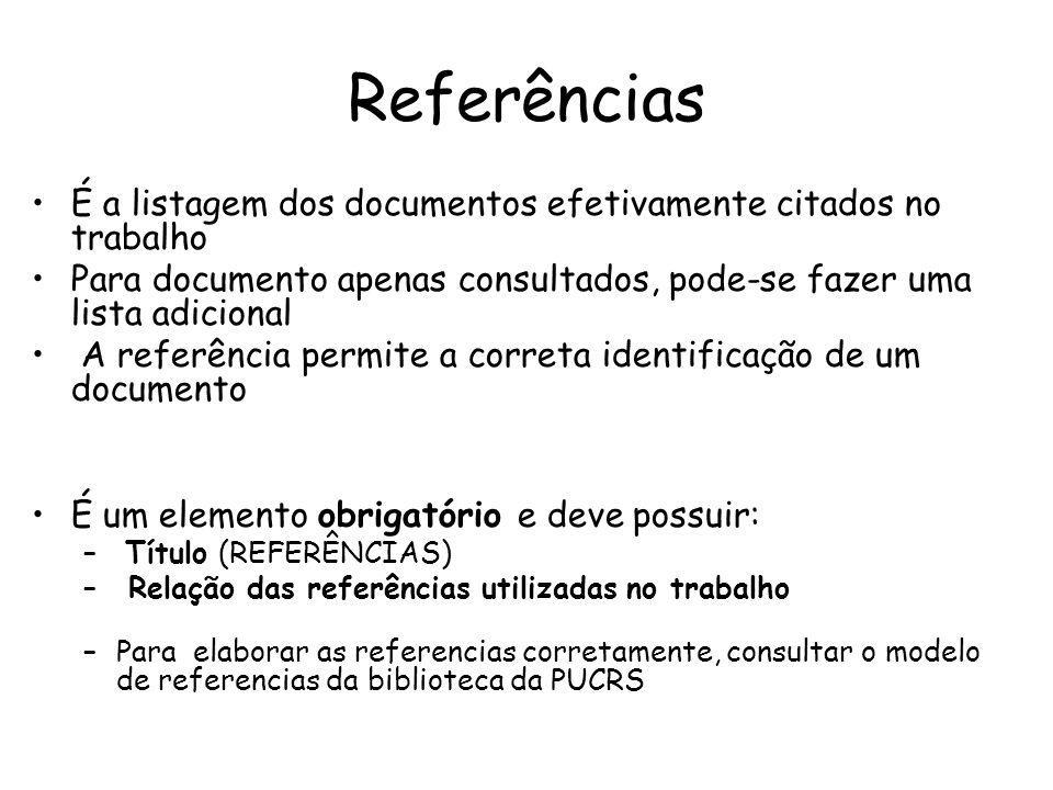ReferênciasÉ a listagem dos documentos efetivamente citados no trabalho. Para documento apenas consultados, pode-se fazer uma lista adicional.