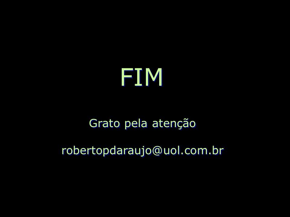FIM Grato pela atenção robertopdaraujo@uol.com.br