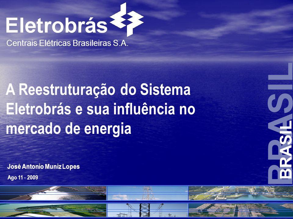 BRASIL Centrais Elétricas Brasileiras S.A. A Reestruturação do Sistema Eletrobrás e sua influência no mercado de energia.