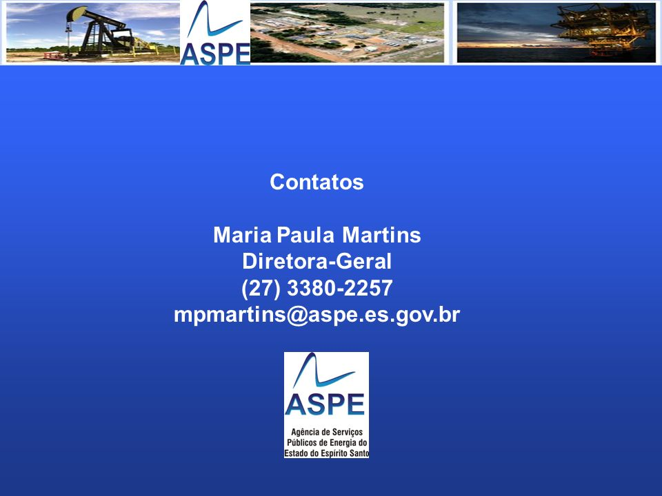 Contatos Maria Paula Martins Diretora-Geral (27) 3380-2257 mpmartins@aspe.es.gov.br