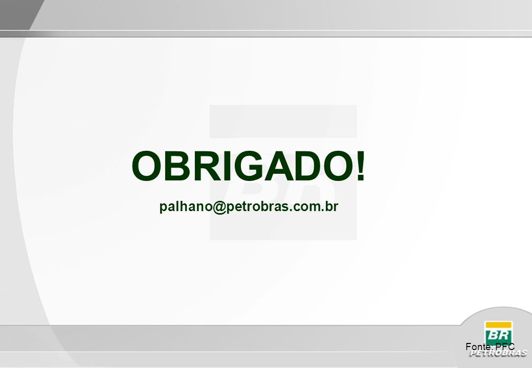 OBRIGADO! palhano@petrobras.com.br Fonte: PFC 101